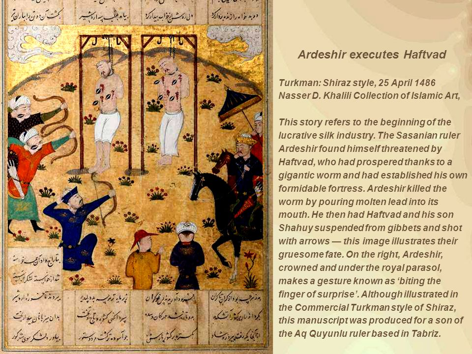 Ardeshir executes Haftvad Turkman: Shiraz style, 25 April 1486 Nasser D. Khalili Collection of Islamic Art, This story refers to the beginning of the