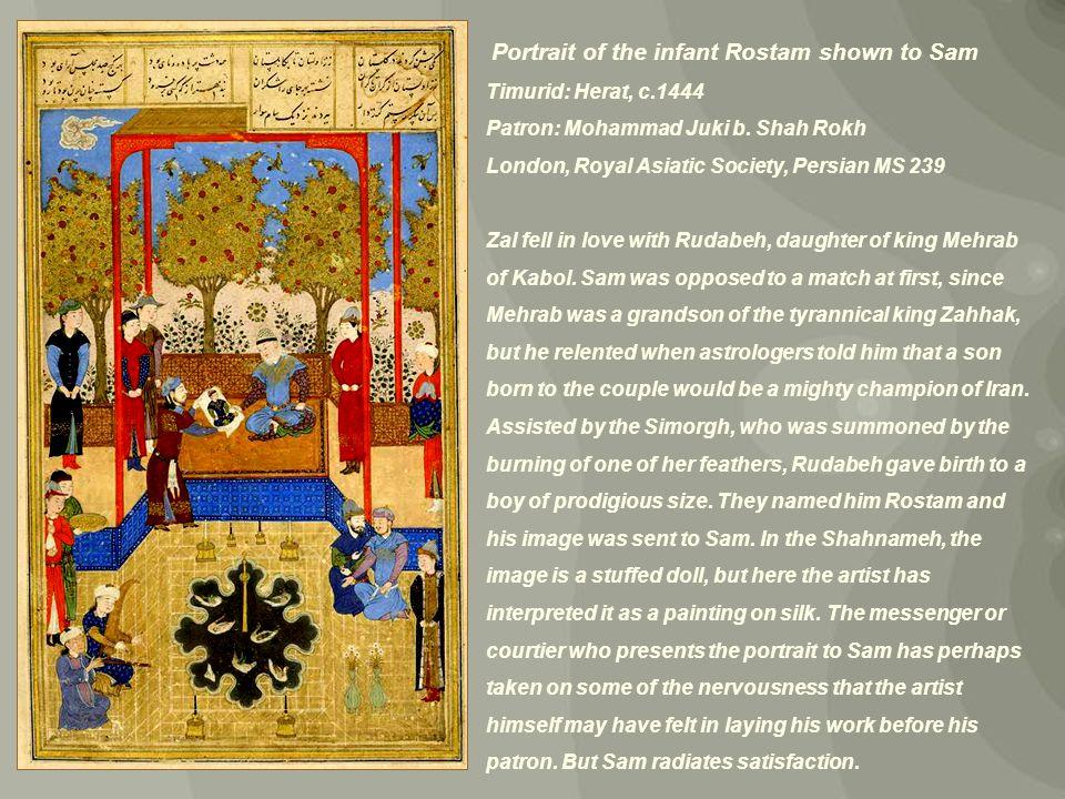 Portrait of the infant Rostam shown to Sam Timurid: Herat, c.1444 Patron: Mohammad Juki b.