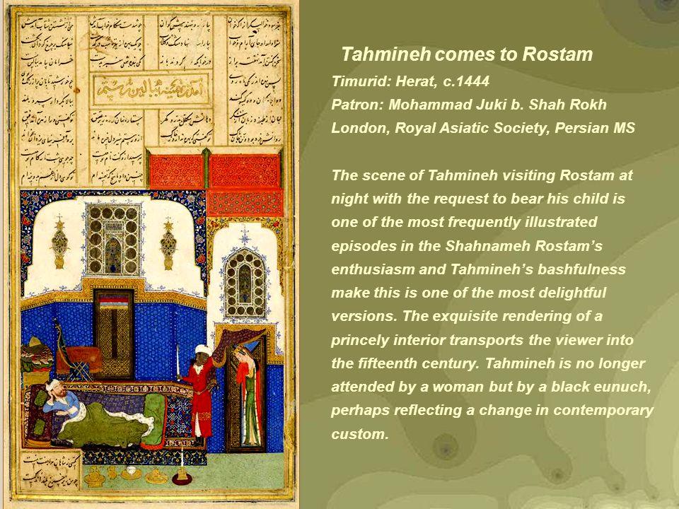 Tahmineh comes to Rostam Timurid: Herat, c.1444 Patron: Mohammad Juki b.