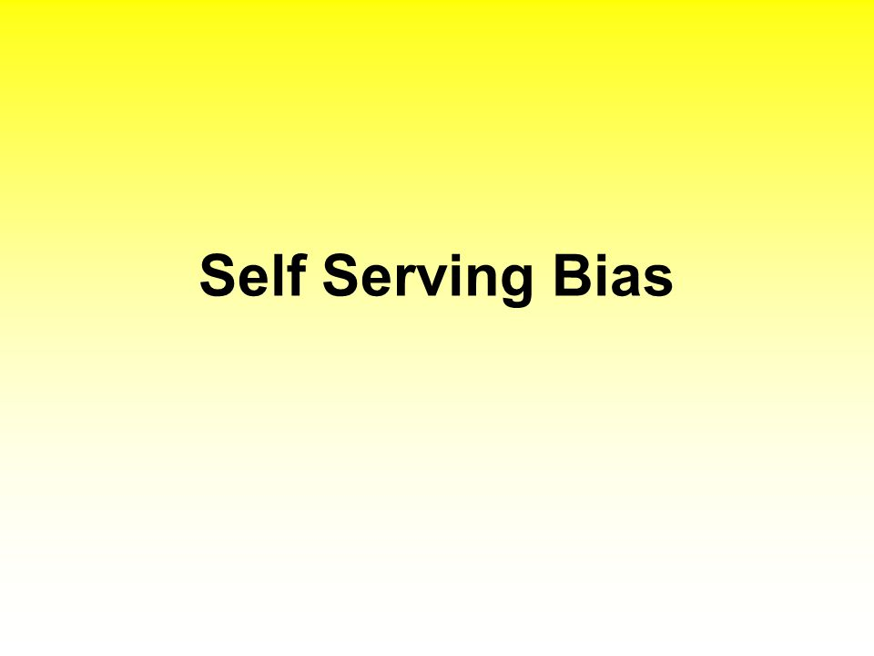 Self Serving Bias