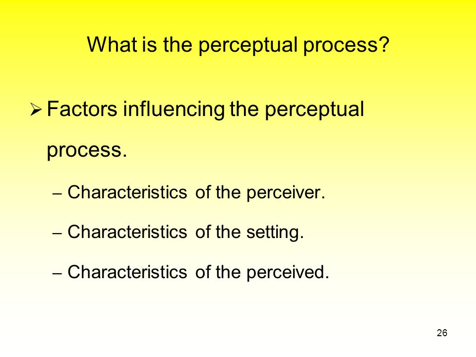 What is the perceptual process.  Factors influencing the perceptual process.