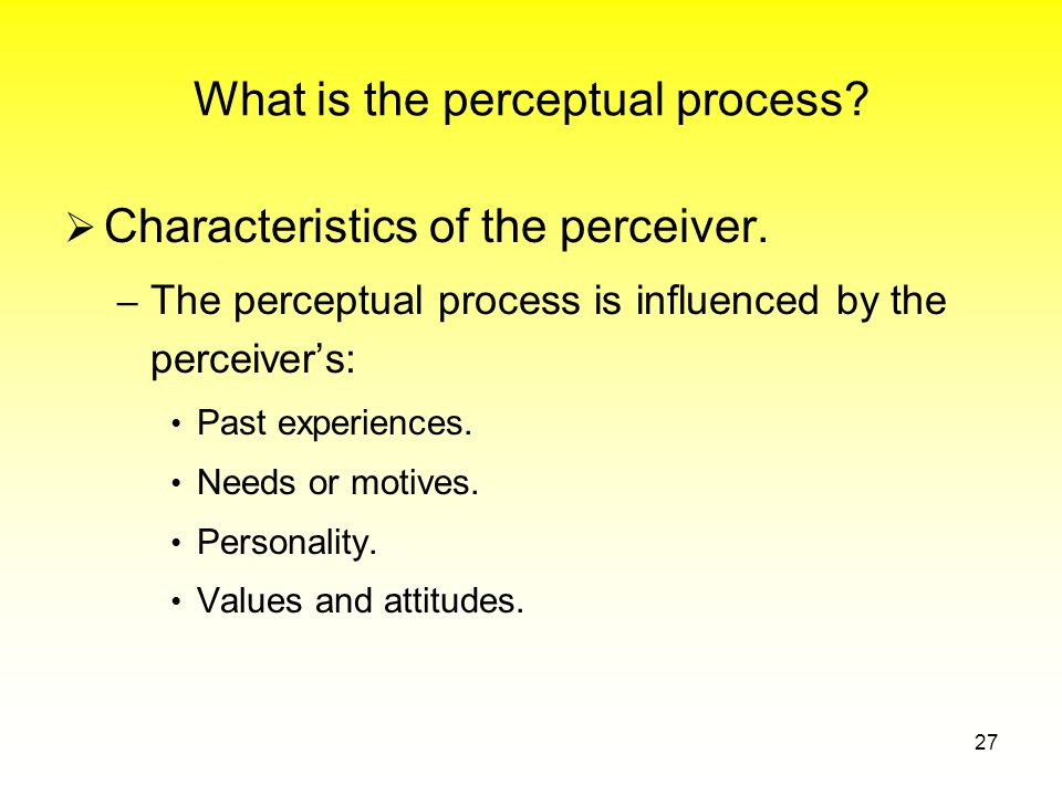 What is the perceptual process.  Characteristics of the perceiver.