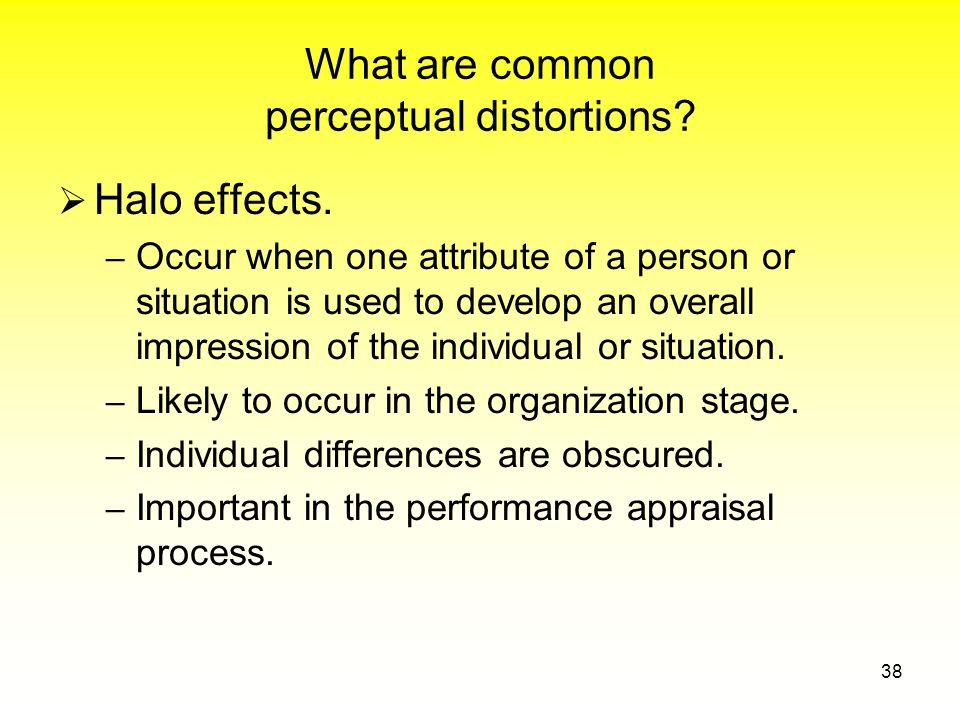 What are common perceptual distortions.  Halo effects.