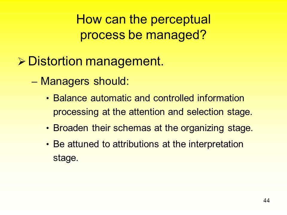 How can the perceptual process be managed.  Distortion management.