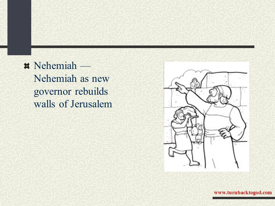 Nehemiah — Nehemiah as new governor rebuilds walls of Jerusalem www.turnbacktogod.com