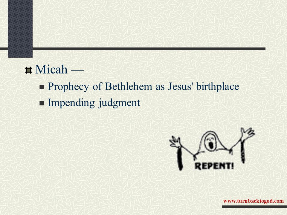 Micah — Prophecy of Bethlehem as Jesus' birthplace Impending judgment www.turnbacktogod.com
