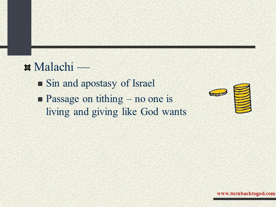 Malachi — Sin and apostasy of Israel Passage on tithing – no one is living and giving like God wants www.turnbacktogod.com