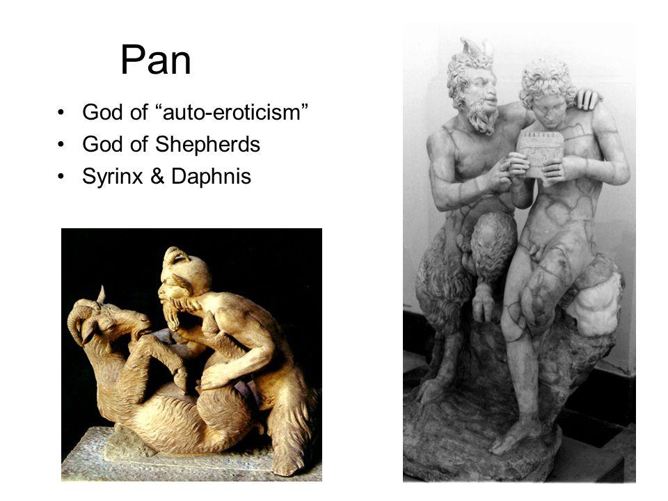 Pan God of auto-eroticism God of Shepherds Syrinx & Daphnis