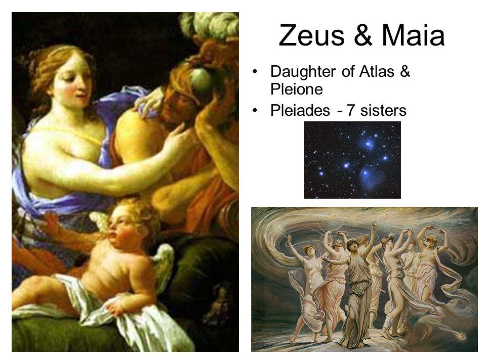 Zeus & Maia Daughter of Atlas & Pleione Pleiades - 7 sisters