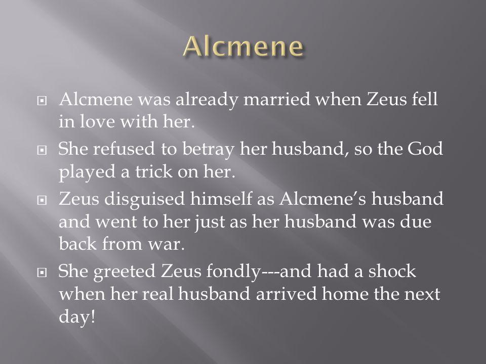  Alcmene was already married when Zeus fell in love with her.
