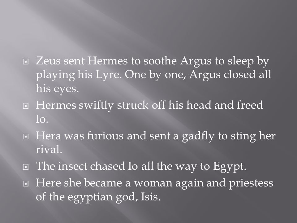  Zeus sent Hermes to soothe Argus to sleep by playing his Lyre.