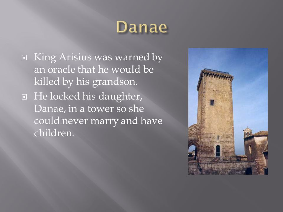 King Arisius was warned by an oracle that he would be killed by his grandson.