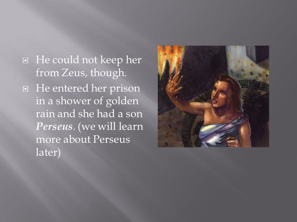  He could not keep her from Zeus, though.