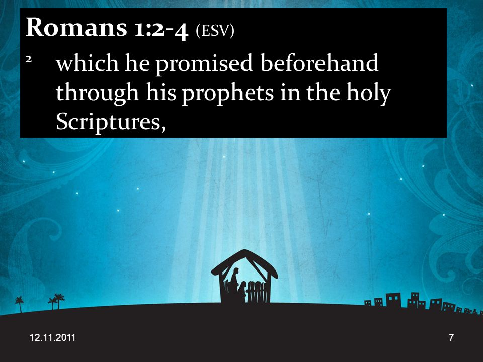 12.11.20117 Romans 1:2-4 (ESV) 2 which he promised beforehand through his prophets in the holy Scriptures,