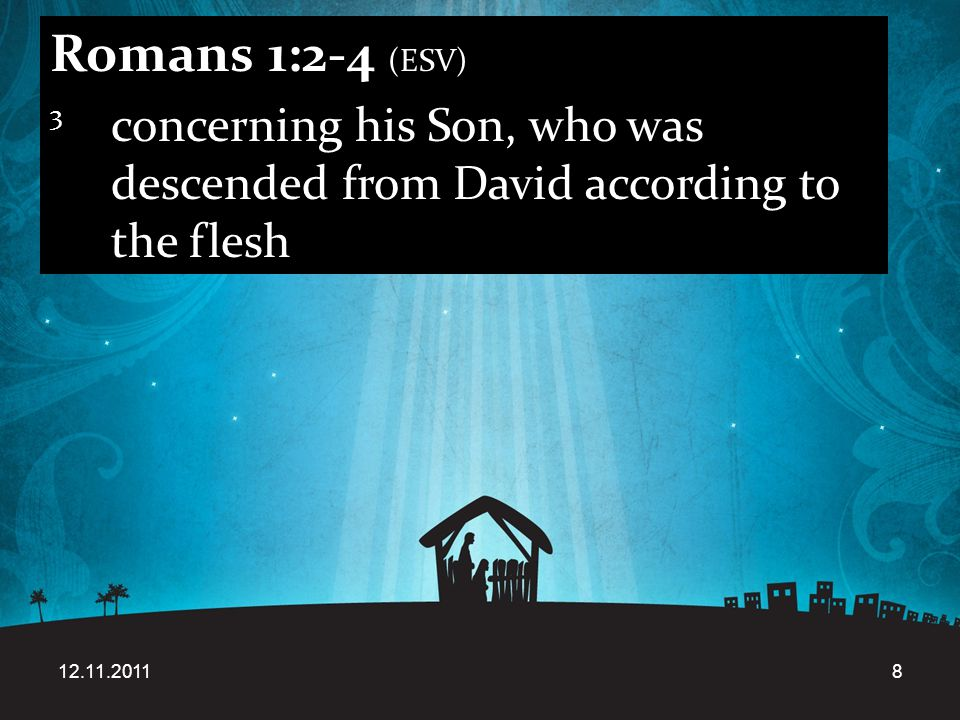 12.11.20118 Romans 1:2-4 (ESV) 3 concerning his Son, who was descended from David according to the flesh