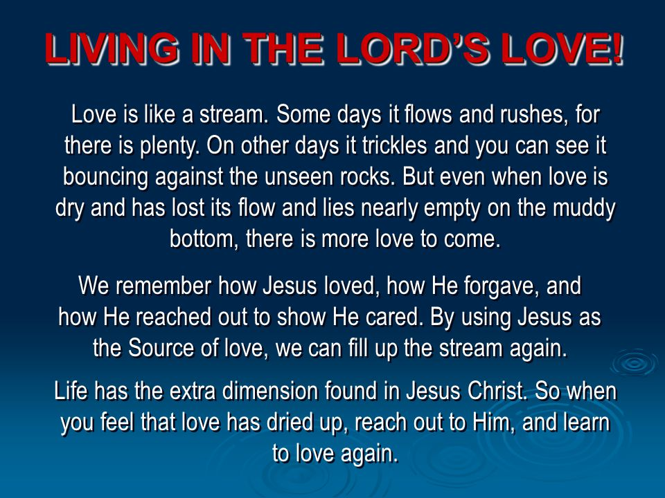 LIVING IN THE LORD'S LOVE. Life has the extra dimension found in Jesus Christ.