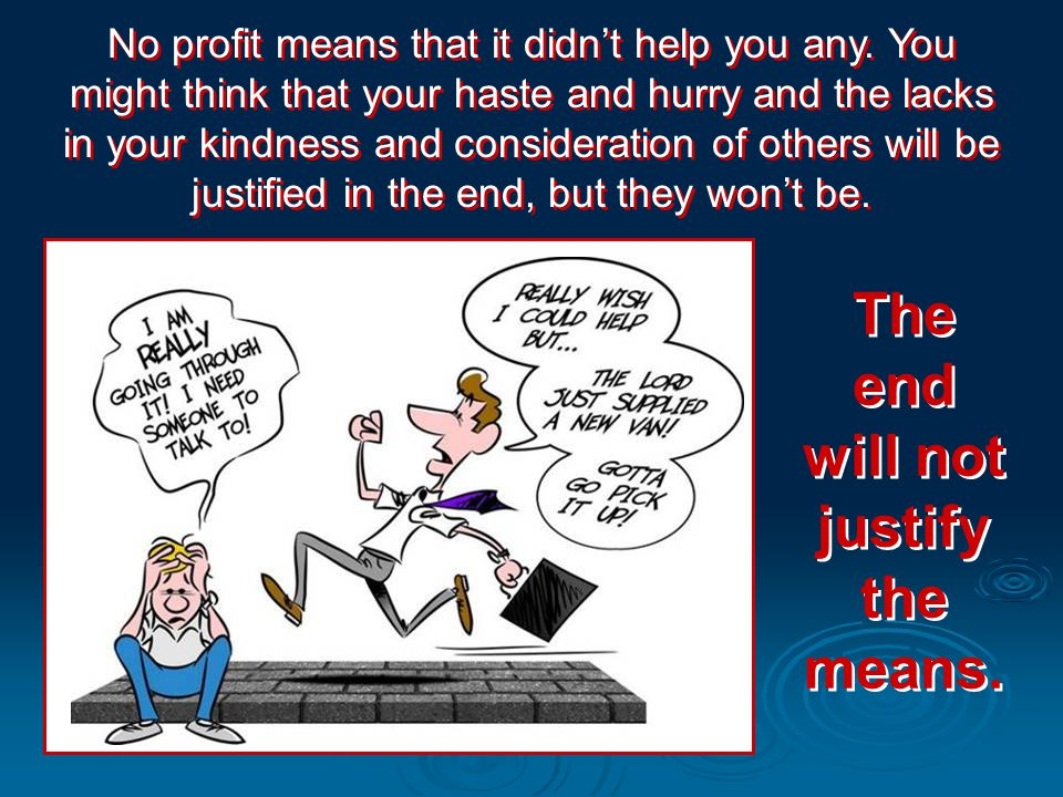 No profit means that it didn't help you any. You might think that your haste and hurry and the lacks in your kindness and consideration of others will
