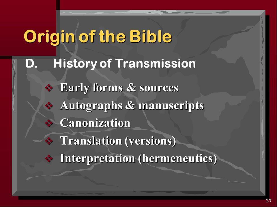 26 C.Period of Time Origin of the Bible Written over a period of 1100- 1600 years