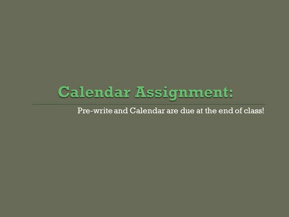 Pre-write and Calendar are due at the end of class!