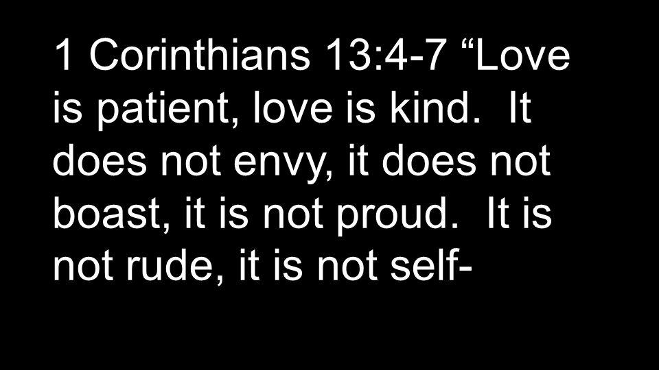 1 Corinthians 13:4-7 Love is patient, love is kind.