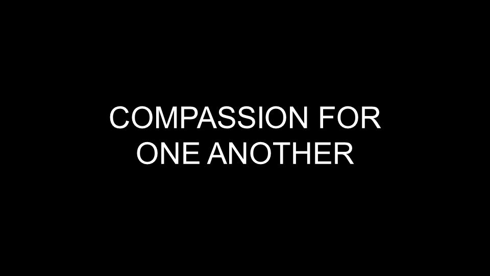 COMPASSION FOR ONE ANOTHER