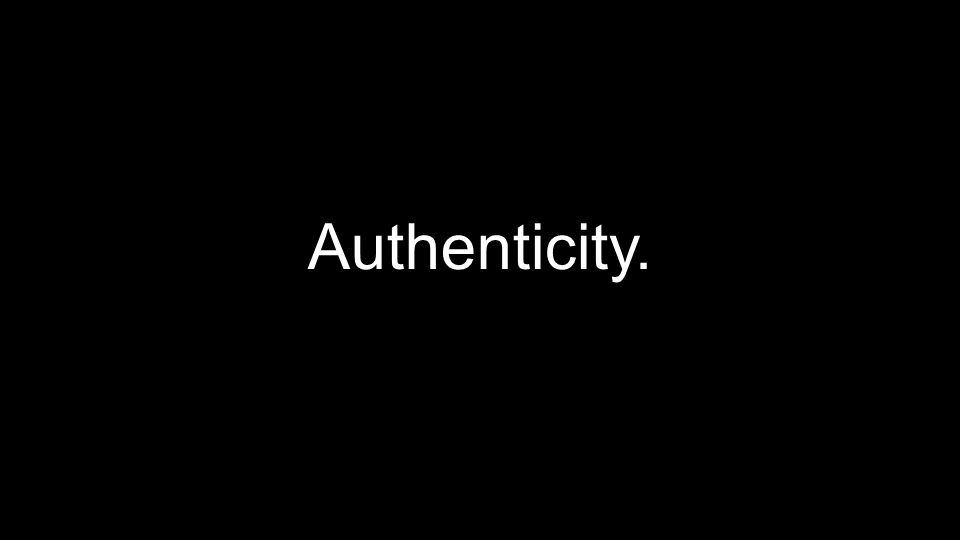 Authenticity.