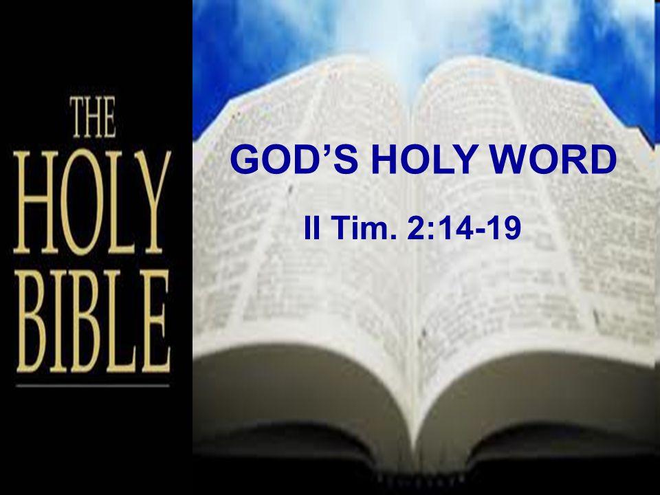GOD'S HOLY WORD II Tim. 2:14-19