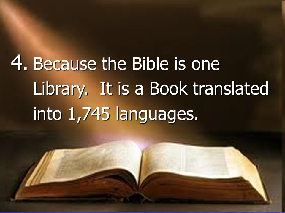 4. 4. Because the Bible is one Because the Bible is one Library.
