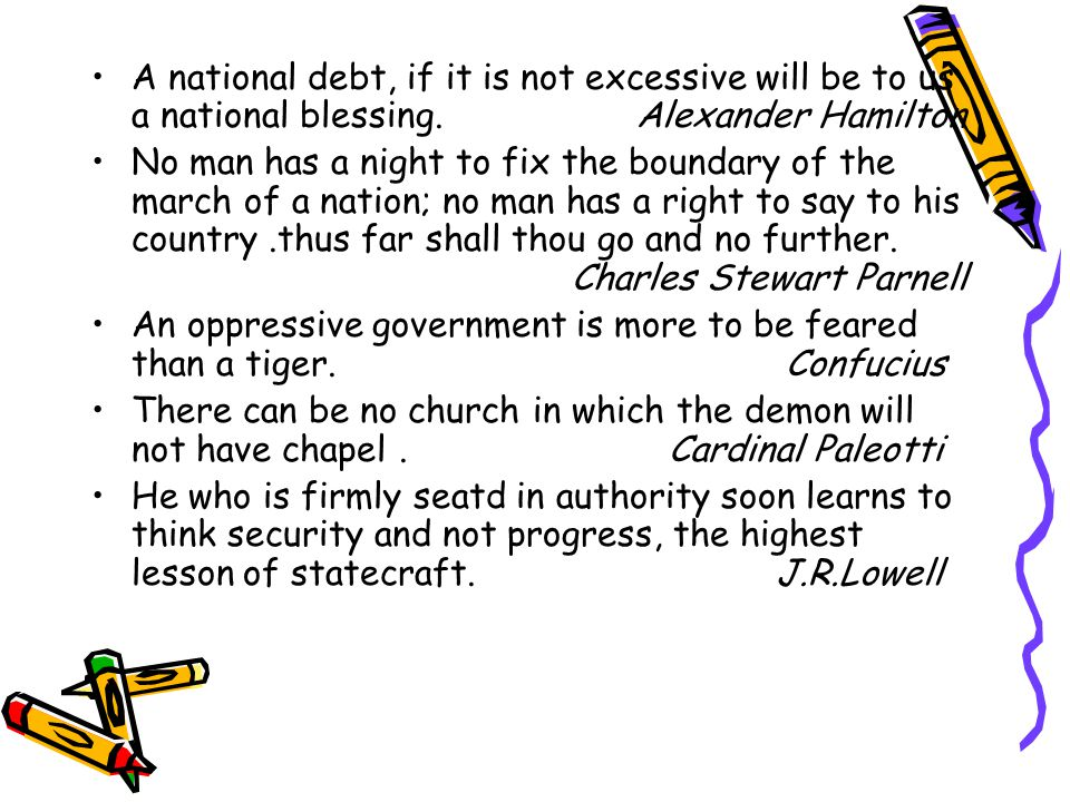 A national debt, if it is not excessive will be to us a national blessing.