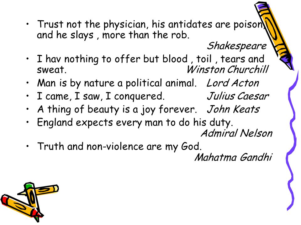 Trust not the physician, his antidates are poison, and he slays, more than the rob.
