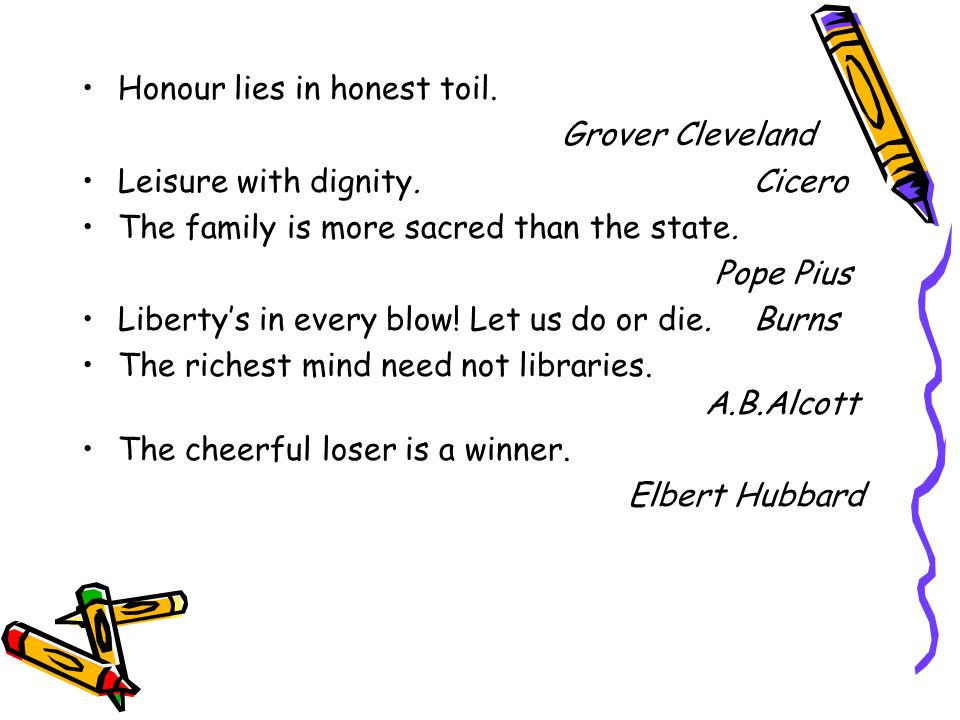 Honour lies in honest toil.