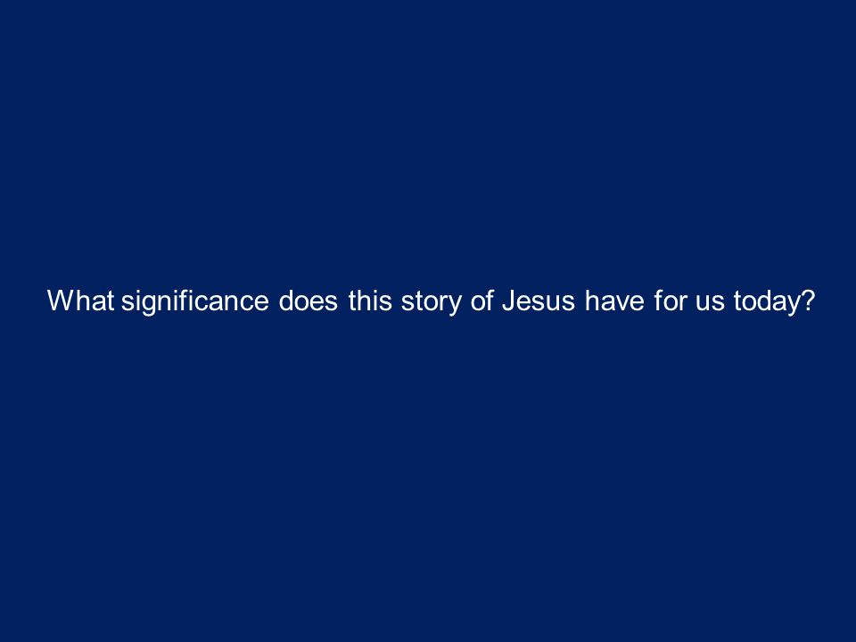 What significance does this story of Jesus have for us today