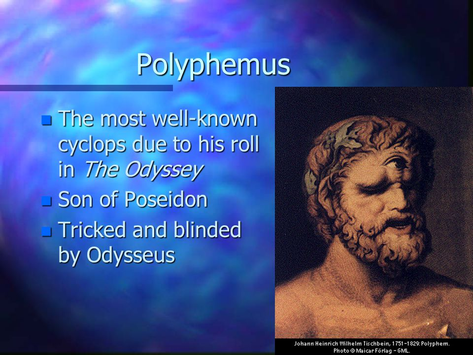 Polyphemus n The most well-known cyclops due to his roll in The Odyssey n Son of Poseidon n Tricked and blinded by Odysseus