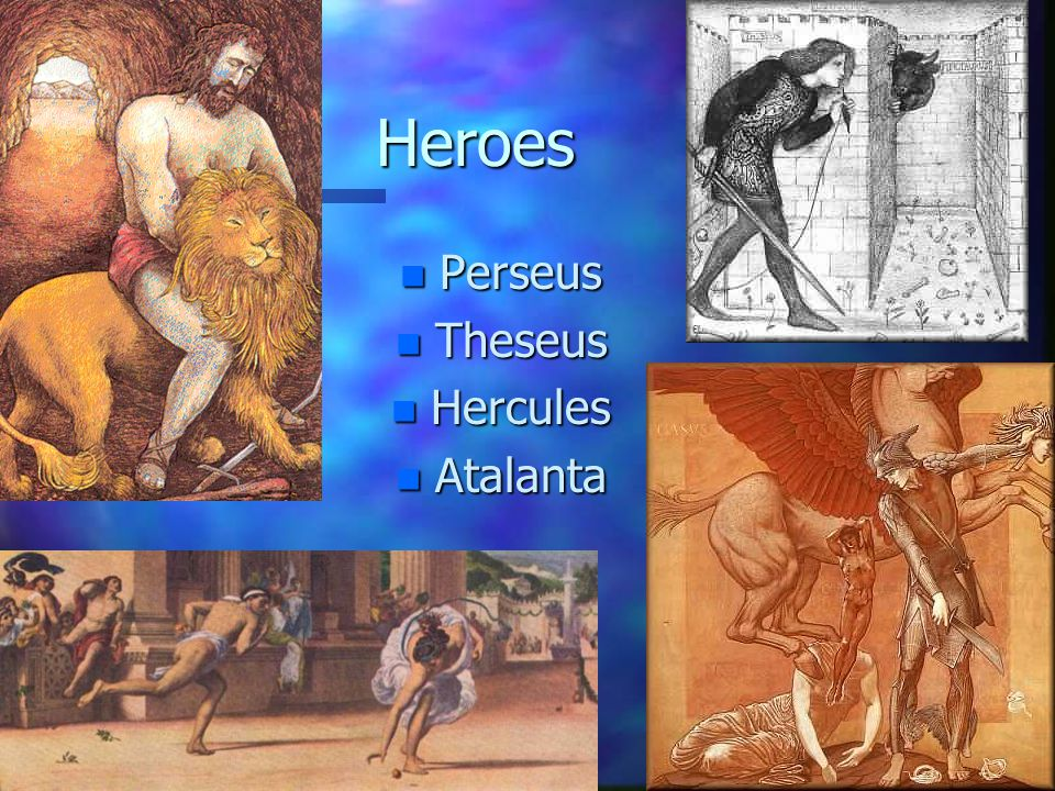 Perseus n Son of Zeus and Danae (a mortal) n Aided by Hermes and Athena n Tricked the Gray Women n Slew Medusa n Married Andromeda n Accidentally killed his grandfather (fulfilling an oracle's prophecy)
