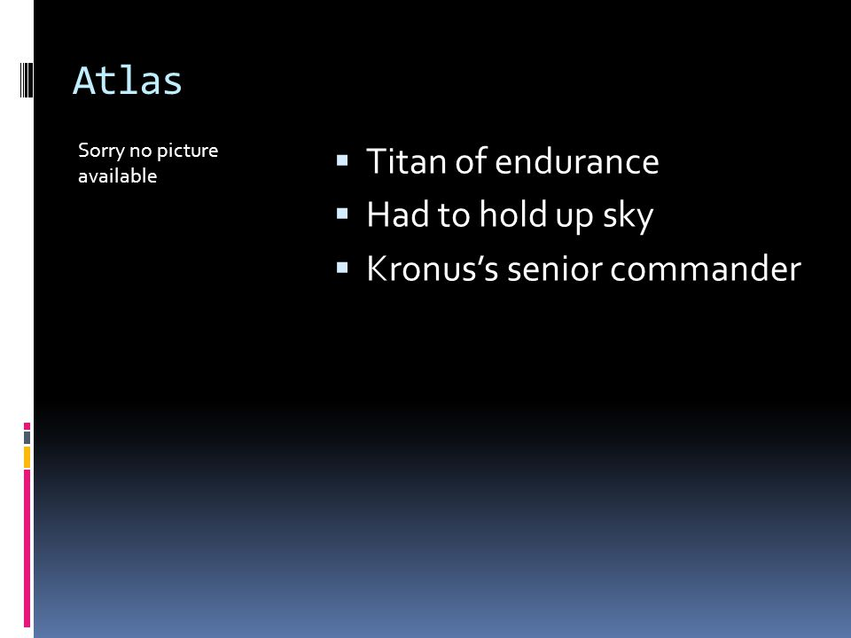 Atlas Sorry no picture available  Titan of endurance  Had to hold up sky  Kronus's senior commander