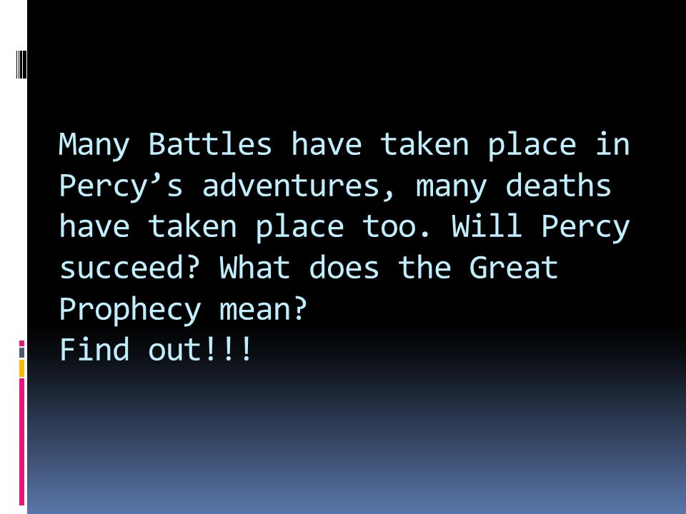 Many Battles have taken place in Percy's adventures, many deaths have taken place too.
