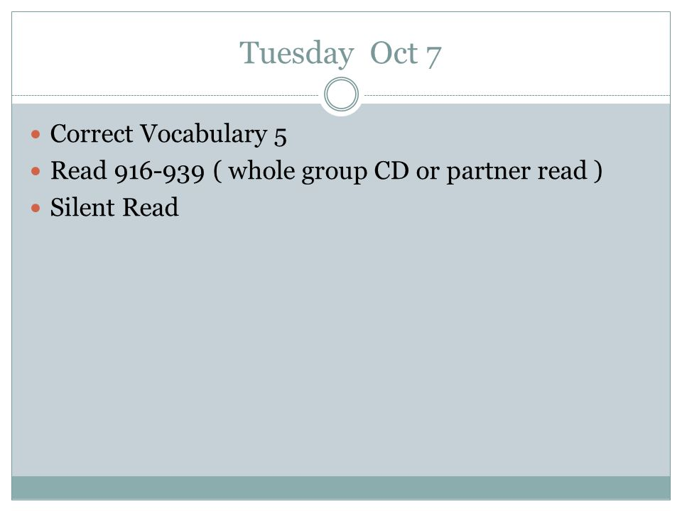 Tuesday Oct 7 Correct Vocabulary 5 Read 916-939 ( whole group CD or partner read ) Silent Read
