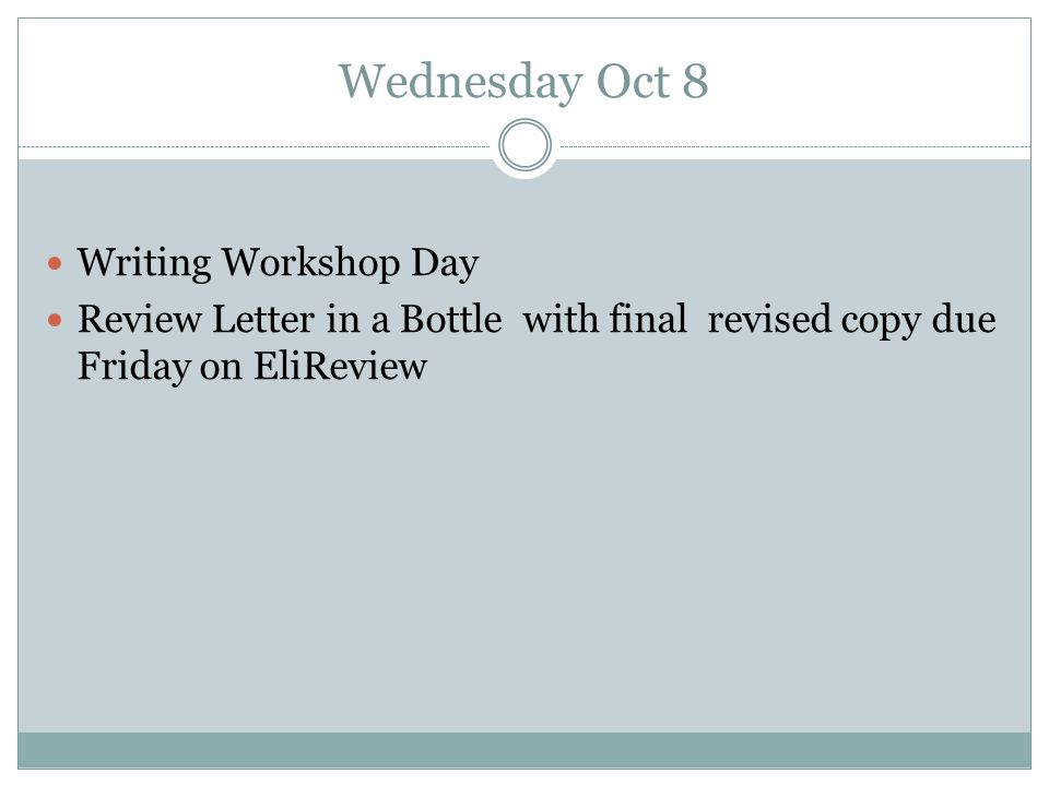 Wednesday Oct 8 Writing Workshop Day Review Letter in a Bottle with final revised copy due Friday on EliReview