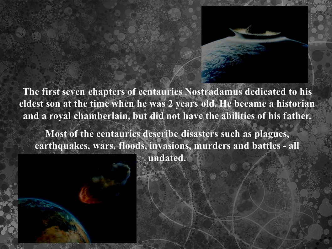 The first seven chapters of centauries Nostradamus dedicated to his eldest son at the time when he was 2 years old.
