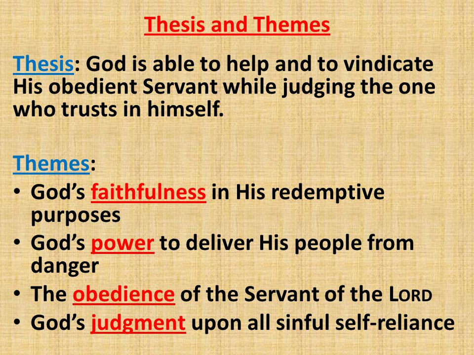 Thesis and Themes Thesis: God is able to help and to vindicate His obedient Servant while judging the one who trusts in himself.