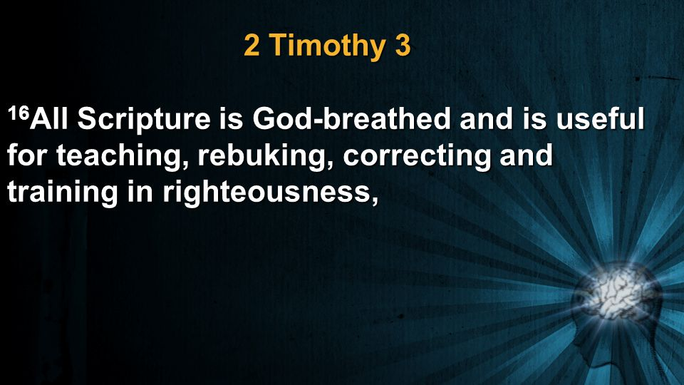 2 Timothy 3 16 All Scripture is God-breathed and is useful for teaching, rebuking, correcting and training in righteousness,