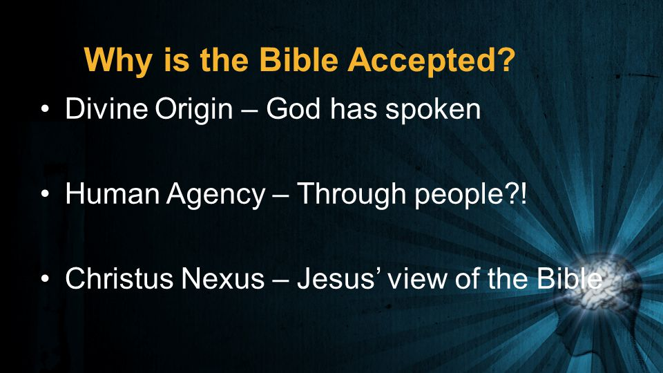 Why is the Bible Accepted. Divine Origin – God has spoken Human Agency – Through people .