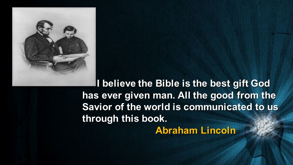 I believe the Bible is the best gift God has ever given man.