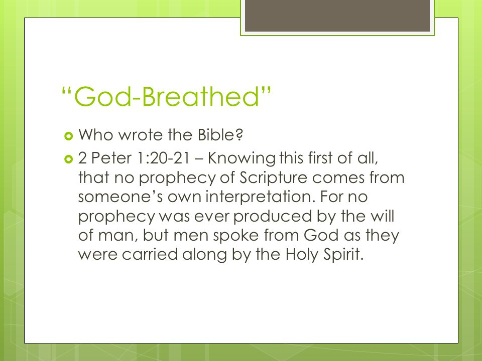 God-Breathed  Who wrote the Bible.
