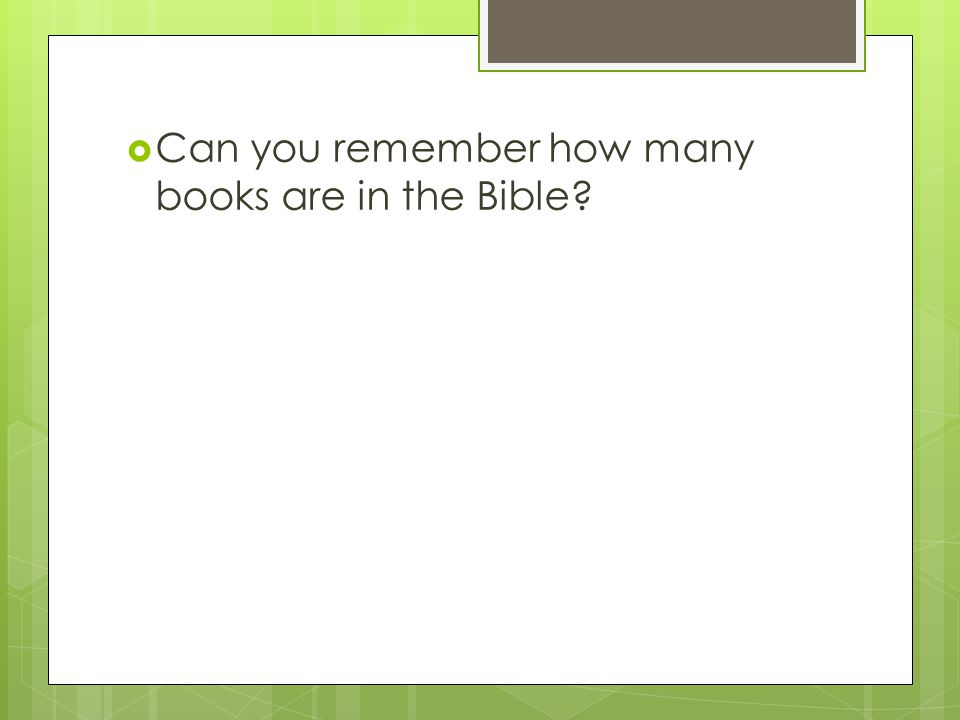  Can you remember how many books are in the Bible?