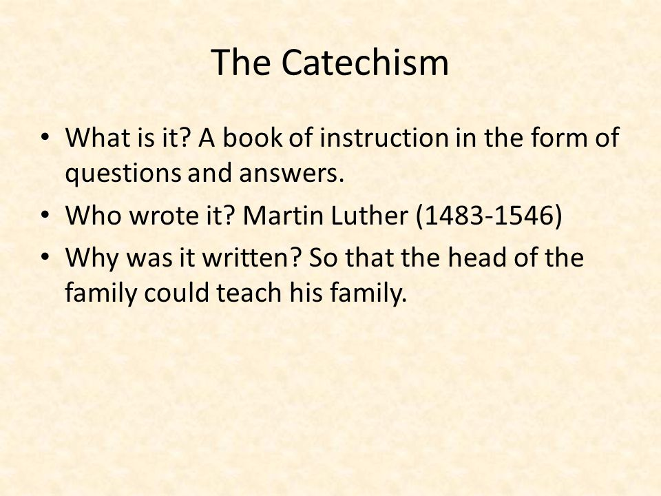 The Catechism What is it. A book of instruction in the form of questions and answers.