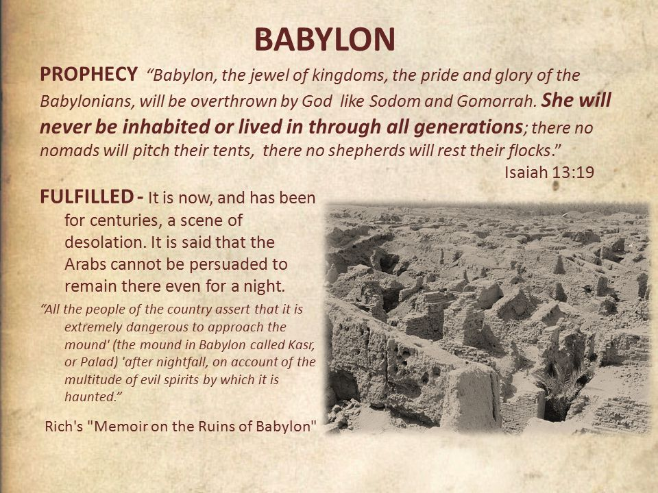 BABYLON PROPHECY Babylon, the jewel of kingdoms, the pride and glory of the Babylonians, will be overthrown by God like Sodom and Gomorrah.