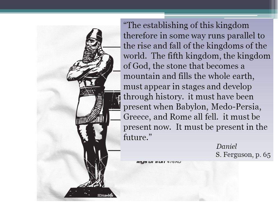 """The establishing of this kingdom therefore in some way runs parallel to the rise and fall of the kingdoms of the world. The fifth kingdom, the kingdo"