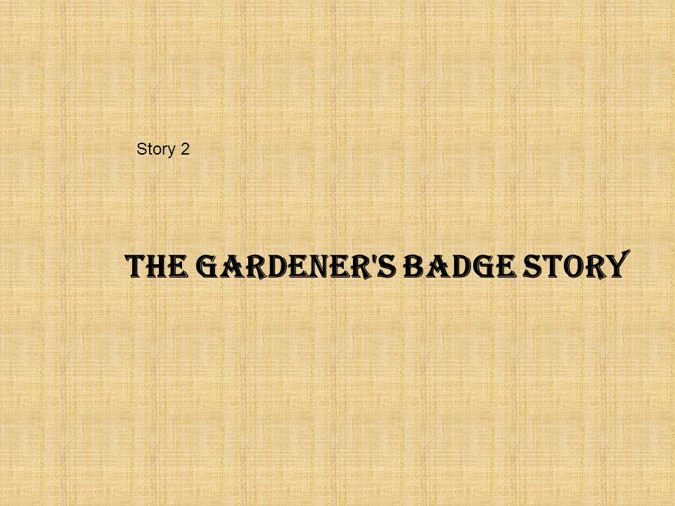 The gardener s badge story Story 2