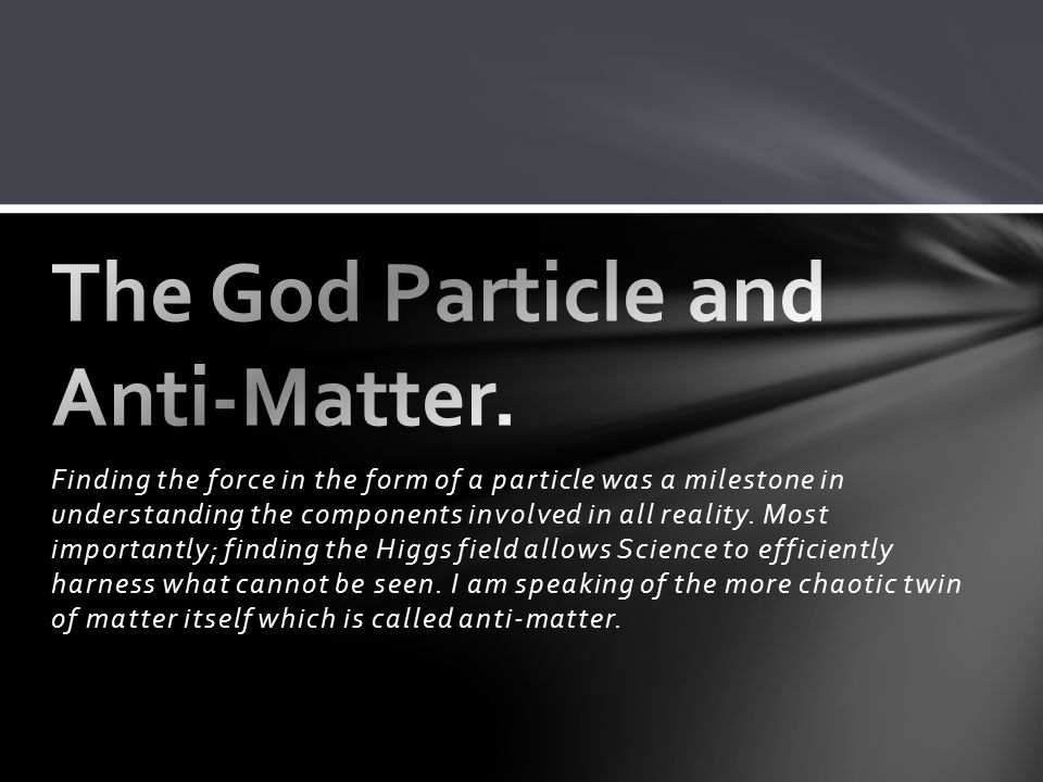 Finding the force in the form of a particle was a milestone in understanding the components involved in all reality.